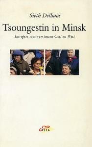 Tsoungestin in Minsk - Europese vrouwen tussen Oost en West